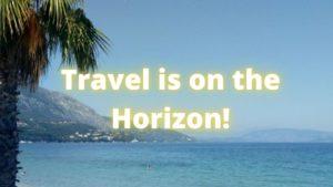 Travel Is On The Horizon!